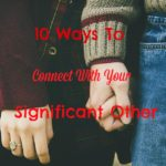 10 Ways To Connect With Your Significant Other