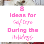 8 Ideas For Self Care During The Holidays