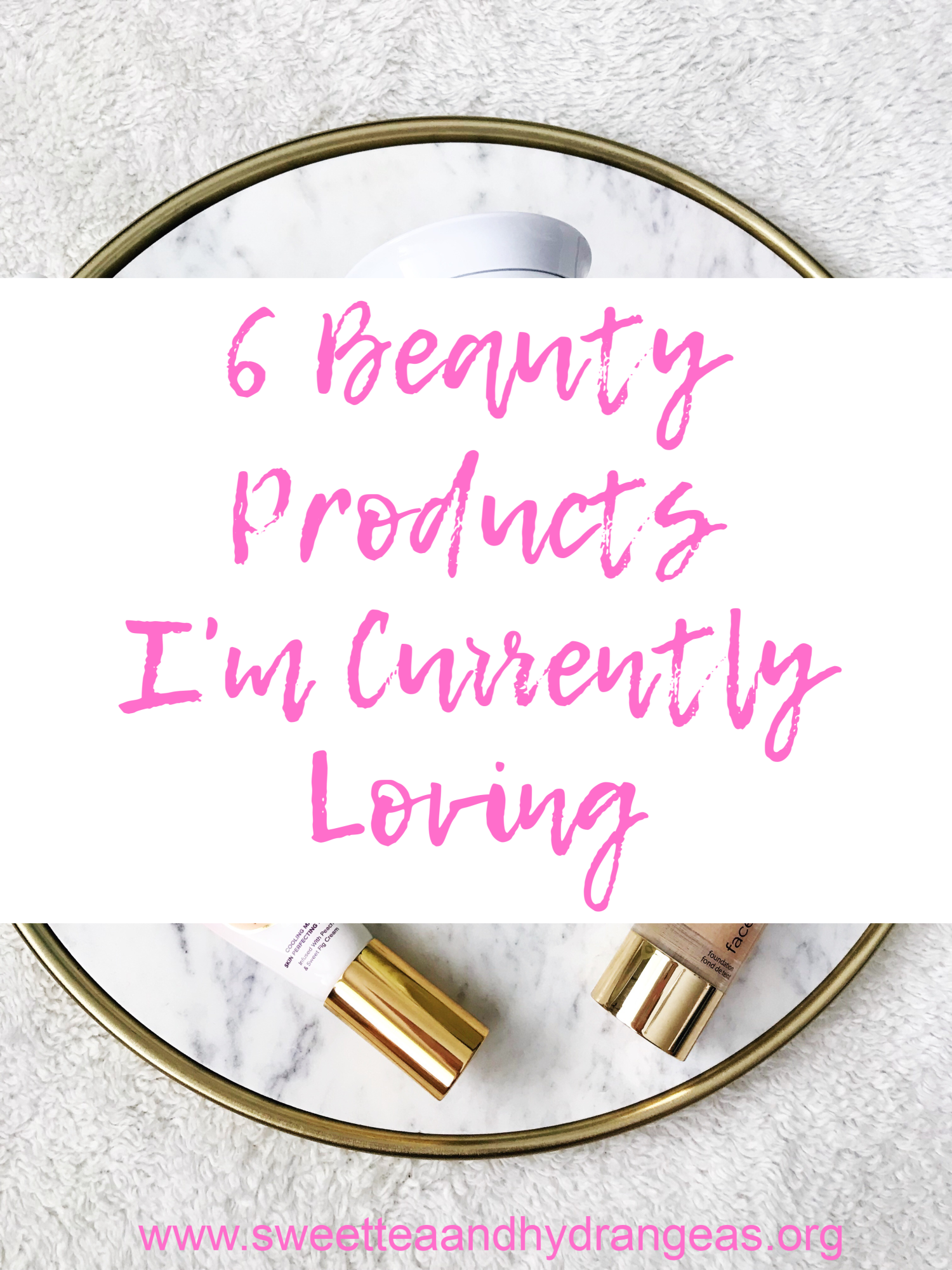 STH 6 Beauty Products I'm Currently Loving